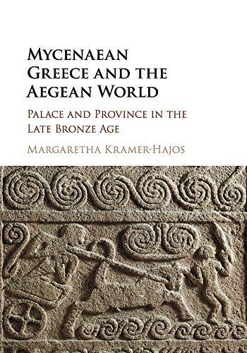 Mycenaean Greece and the Aegean World: Palace and Province in the Late Bronze Age