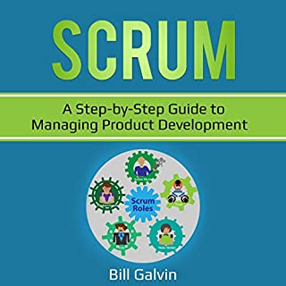 Scrum: A Step-by-Step Guide to Managing Product Development     Lean Six, Book 7              By:                                                                                                                                 Bill Galvin                               Narrated by:                                                                                                                                 Sam Slydell                      Length: 1 hr and 35 mins     26 ratings     Overall 5.0