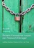 Sichere Kennwörter durch Passwort-Manager: LastPass, 1Password, Dashlane und Browser in der Praxis (German Edition)
