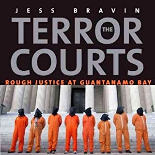 The Terror Courts     Rough Justice at Guantanamo Bay              By:                                                                                                                                 Jess Bravin                               Narrated by:                                                                                                                                 Robin Bloodworth                      Length: 14 hrs and 30 mins     6 ratings     Overall 4.0