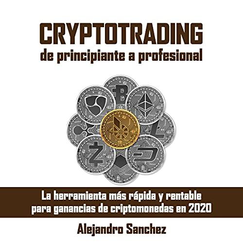 Couverture de Cryptotrading de principiante a profesional [Cryptotrading from Beginner to Professional]