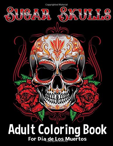 Sugar Skulls Adult Coloring Book For Dia de Los Muertos: