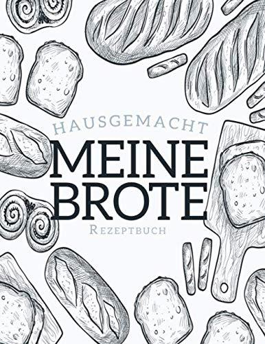 Meine Hausgemachten Brote: Rezeptbuch | 100 Seiten Rezepte | 8,5 x 11 Zoll.
