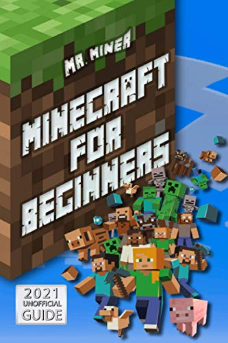 Minecraft For Beginners: The Illustrated Guide to Learn All the Tips and Tricks for Crafting, Surviving, Exploring and Building Incredible Structures Like a Pro.