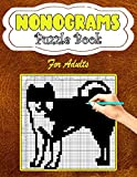 Nonograms Puzzle Book For Adults: Nonograms Book Logic Pic Griddler Games Japanese Puzzles Picross Games Logic Grid Puzzles Hanjie Puzzle Books Logic Puzzles Book Gift Idea for Adults Men Women
