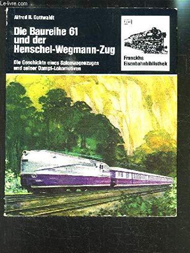 Die Baureihe Einundsechzig und der Henschel - Wegmann - Zug