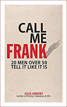 [Julie Ankers]のCALL ME FRANK: 20 men over 50 tell it like it is (English Edition)