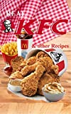Real KFC & other Recipes: over 30 authentic original easy and simple recipes from the kitchens of America`s Biggest fast food restaurants- Kobe Bryant's favorite`s (English Edition)
