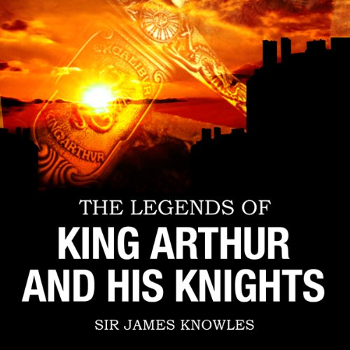 The Legends of King Arthur & His Knights audiobook cover art