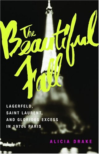 Price comparison product image The Beautiful Fall: Lagerfeld,  Saint Laurent,  and Glorious Excess in 1970s Paris