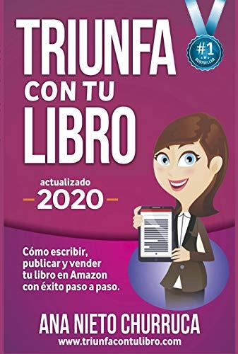 Triunfa con tu libro: Como publicar y vender tu libro con exito (Incluye Acceso GRATIS al Taller Online: Escribir tu Bestseller en 60 dias)
