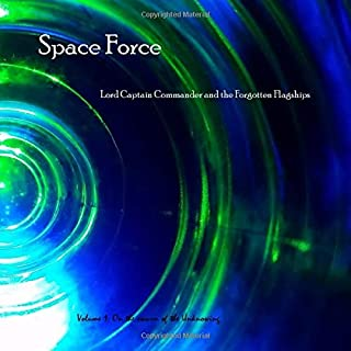 Space Force, Lord Captain Commander and the Forgotten Flagships Volume 1: On the Swarm of the Unknowing