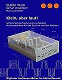 Klein, aber laut!: Schaltungsbeschreibung eines digitalen Audioverstärkers für das Studium und den Nachbau.
