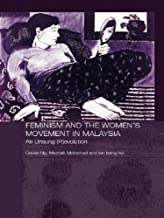 Feminism and the Women's Movement in Malaysia: An Unsung (R)evolution (Routledge Malaysian Studies Series Book 2)