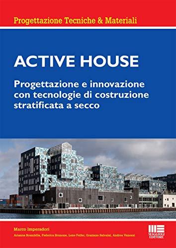 Active house. Progettazione e innovazione con tecnologie di costruzione stratificata a secco