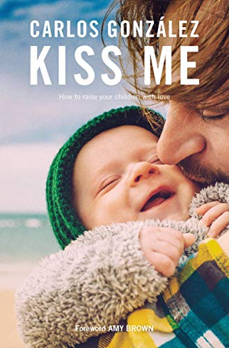 Kiss Me: How to Raise your Children with Love