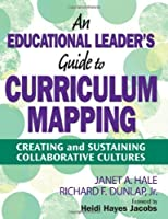 An Educational Leader?s Guide to Curriculum Mapping: Creating and Sustaining Collaborative Cultures by Unknown(2010-06-28)
