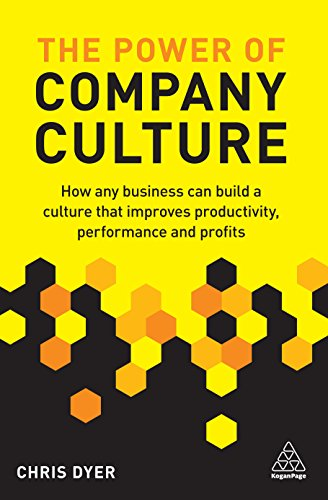 The Power of Company Culture: How any business can build a culture that improves productivity, performance and profits (English Edition)