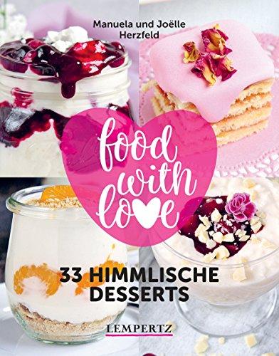food with love - 33 himmlische Desserts: Rezepte mit dem...