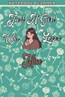 Just A Girl Who Loves Mice Gift Women Notebook Planner: College,Finance,Homeschool,Appointment,Bill,To Do List,Passion,6x9 in ,Work List,Management,Teacher,Book,Gift