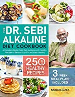 The Dr. Sebi Alkaline Diet Cookbook: A Complete Doctor Sebi Diet Guideline with 250 Healthy Recipes to Balance Your PH and Keep Healthy (3-Week Meal Plan Included)