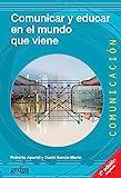 Comunicar y educar en el mundo que viene (2a ed.) (Comunicación nº 500465)...