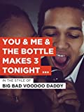You & Me & The Bottle Makes 3 Tonight (Baby)