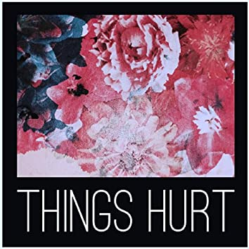 Things Hurt