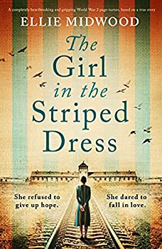 The Girl in the Striped Dress  A completely heartbreaking and gripping World War 2 page-turner based on a true story