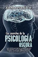 Los secretos de la psicología oscura: La guía definitiva para dejar ser manipulado: Descubre cómo defenderte contra el engaño, la manipulación encubierta y la persuasión subliminal. Desarrolla métodos de control mental usando el NLP