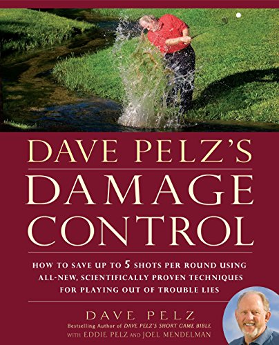Dave Pelz's Damage Control: How to Save Up to 5 Shots Per Round Using All-New, Scientifically Proven Techniq ues for Playing Out of Trouble Lies