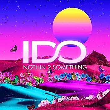 Nothin 2 Something