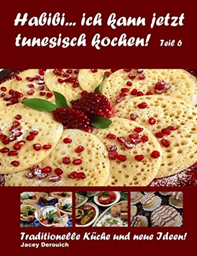Habibi... ich kann jetzt tunesisch kochen! Teil 6: Traditionelle Küche und neue Ideen!