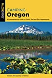 Camping Oregon: A Comprehensive Guide to Public Tent and RV Campgrounds, 4th Edition (State Camping Series)