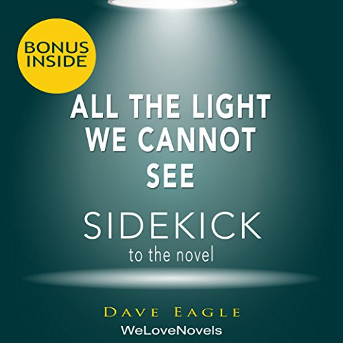 All the Light We Cannot See: A Sidekick to the Anthony Doerr Novel audiobook cover art