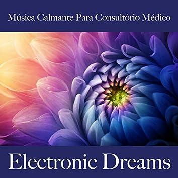 Música Calmante para Consultório Médico: Electronic Dreams - Best Of Chillhop