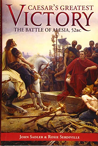 Image of Caesar's Greatest Victory: The Battle of Alesia, Gaul 52 BC