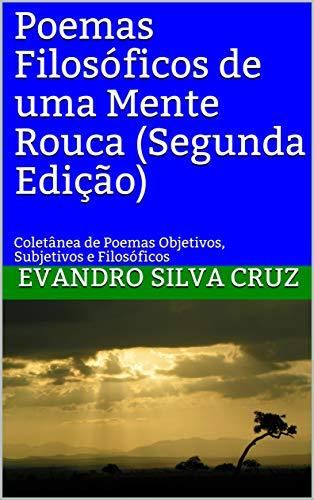 Poemas Filosóficos de uma Mente Rouca (Segunda Edição): Coletânea de Poemas Objetivos, Subjetivos e Filosóficos (Portuguese Edition)