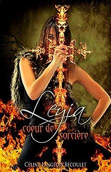 Leyia: cœur de sorcière par [Céline Langlois Bécoulet, Feather Wenlock]