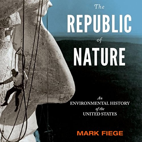 The Republic of Nature: An Environmental History of the United States Audiobook By Mark Fiege cover art