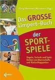 Das große Limpert-Buch der Sportspiele: Regeln, Technik und Spielformen von Mannschafts- ...
