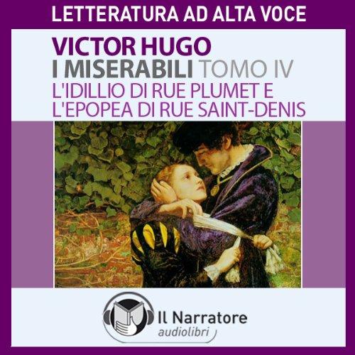 I Miserabili. Tomo 4 - L'idillio di Rue Plumet e l'epopea di Rue Saint-Denis  Audiolibri