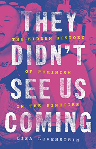 They Didn't See Us Coming: The Hidden History of Feminism in the Nineties by [Lisa Levenstein]