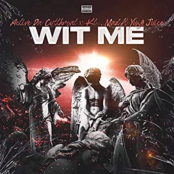 Wit Me (feat. Kt.Mad & Yung Juice)