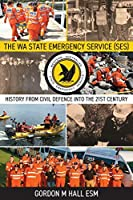 The WA State Emergency Services (SES): History from Civil Defence into the 21st Century