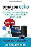 Amazon Echo –  le guide pour bien démarrer avec Alexa, Echo Dot et Smart Home: Introduction rapide au monde fascinant de la...