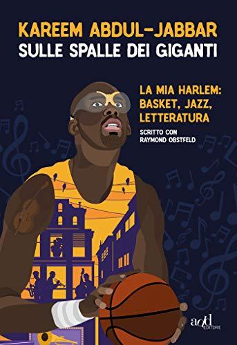 Sulle spalle dei giganti: La mia Harlem: basket, jazz, letteratura (add biografie)