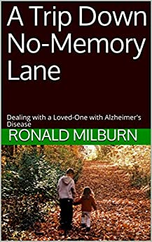 A Trip Down No-Memory Lane: Dealing with a Loved-One with Alzheimer's Disease by [Ronald Milburn]