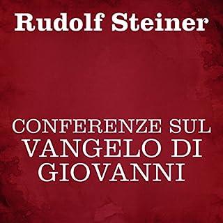Conferenze sul Vangelo di Giovanni                   Di:                                                                                                                                 Rudolf Steiner                               Letto da:                                                                                                                                 Silvia Cecchini                      Durata:  7 ore e 32 min     13 recensioni     Totali 4,8