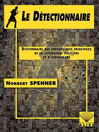 Le Détectionnaire: Dictionnaire des personnages principaux de la littérature policière et d'espionnage
